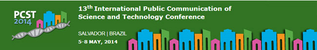 13th International Public Communication of Science and Technology - PCST 2014 Conference